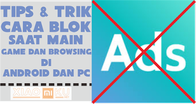 cara blok iklan saat main game browsing android dan pc