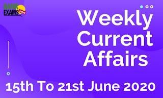 Weekly Current Affairs 15th To 21st June 2020