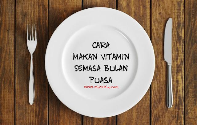 Cara Makan Vitamin Semasa Bulan Puasa