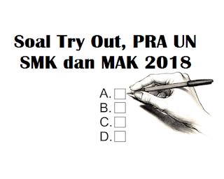 Predikasi Soal Try Out, PRA UN SMK/MAK 2018