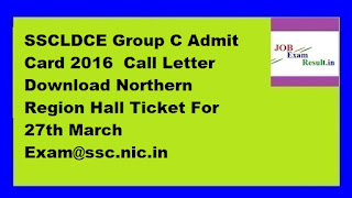 SSCLDCE Group C Admit Card 2016  Call Letter Download Northern Region Hall Ticket For 27th March Exam@ssc.nic.in