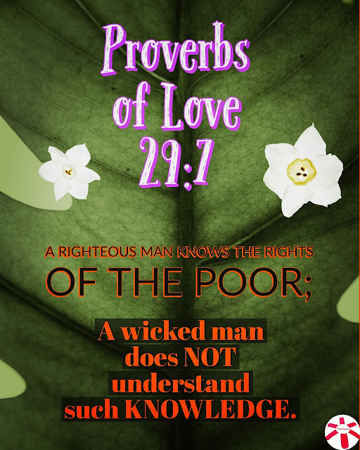 Proverbs of Love post. Proverbs 29:7, A righteous man knows the rights of the poor; a wicked man does not understand such knowledge.