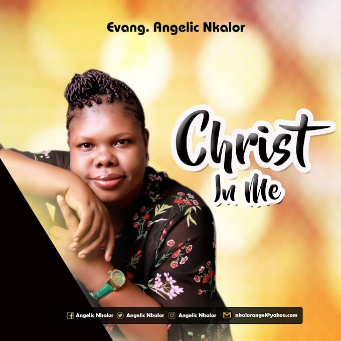 [GOSPEL] ANGELIC NKALOR -- CHRIST IN ME