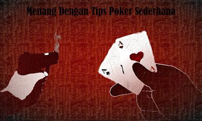 Menang Dengan Tips Poker Sederhana