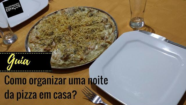 Guia: Com organizar uma noite da pizza em casa?
