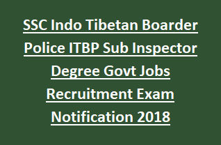 SSC Indo Tibetan Boarder Police ITBP Sub Inspector Degree Govt Jobs Recruitment Exam Notification 2018