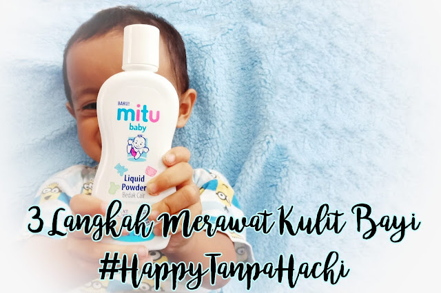 3 Langkah Merawat Kulit Bayi dengan Mitu Baby Liquid Powder Bedak Cair Bayi  #HappyTanpaHachi