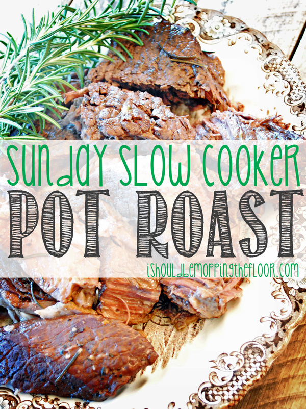 Sunday Slow Cooker Pot Roast: ready in four hours and fork tender. From ishouldbemoppingthefloor.com.