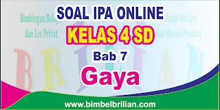 Soal IPA Online Kelas 4 ( Empat ) SD Bab 7 Gaya Langsung Ada Nilainya