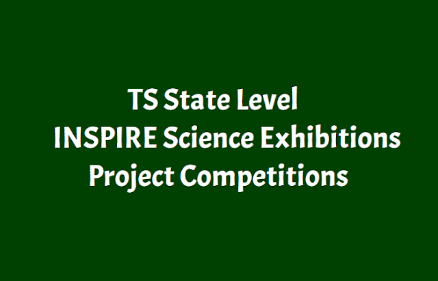 ts state level inspire exhibitions-project competitions dates,venues 2018,ts state level science fair competitions dates,venues under inspire award scheme,state level inspire exhibitions and project competitions venue and dates,schedule,district,state level inspire award schemes