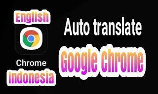 Cara mengaktifkan dan menonatktifkan fiture auto translate di google Chrome android dan PC