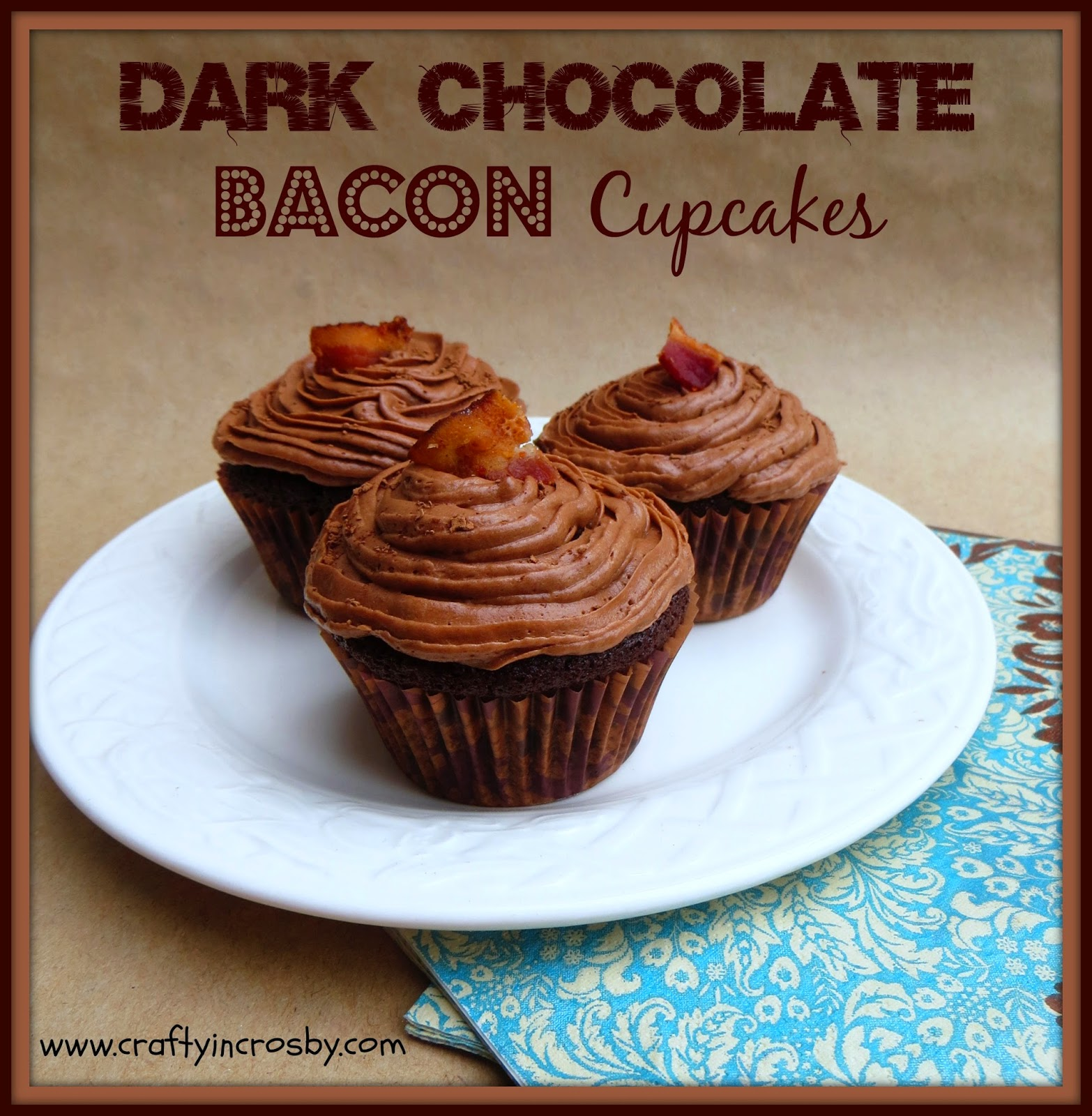 Crafty In Crosby Dark Chocolate Bacon Cupcakes With The