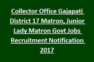 Collector Office Gajapati District 17 Matron, Junior Lady Matron Govt Jobs Recruitment Notification 2017