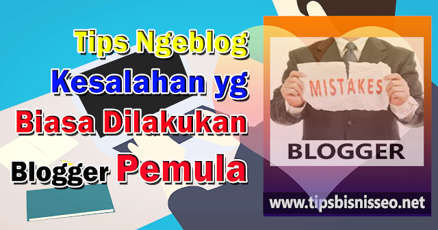 Tips Ngeblog : Kesalahan yg Biasa Dilakukan Blogger Pemula