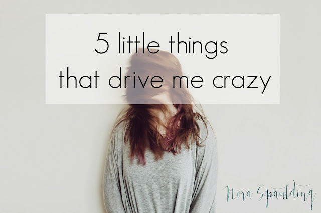 5 lttle things that drive me crazy
