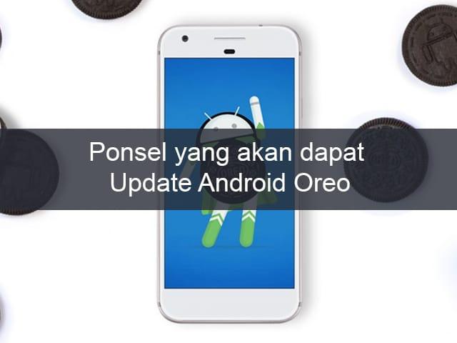 Daftar Ponsel yang Akan Mendapatkan Update Android Oreo (8.0)
