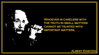 Whoever is careless with the truth in small matters cannot be trusted with important matters Albert Einstein inspiring quotes