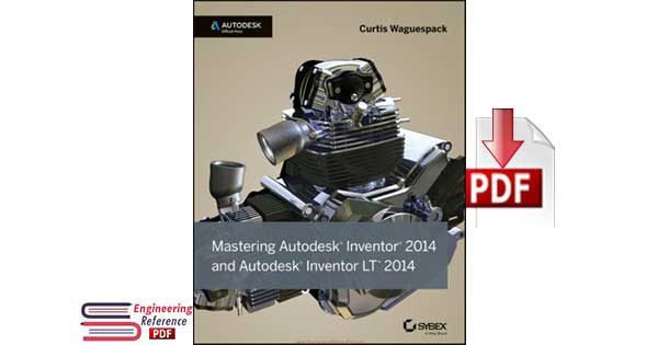 Mastering Autodesk Inventor 2014 and Autodesk Inventor LT 2014 By Curtis Waguespack