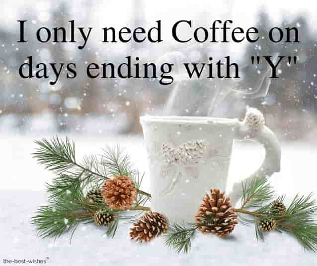 i only need coffee on days ending with y