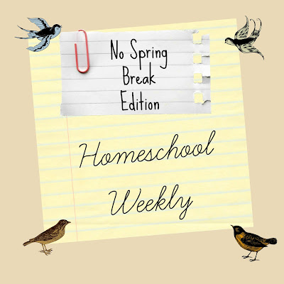 Homeschool Weekly - No Spring Break Edition on Homeschool Coffee Break @ kympossibleblog.blogspot.com