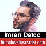 http://www.humaliwalayazadar.com/2018/03/imran-datoo-manqabat-2018.html
