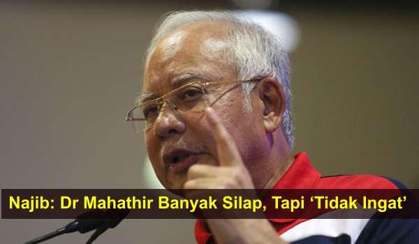 Najib: Dr Mahathir Banyak Silap, Tapi 'Tidak Ingat'