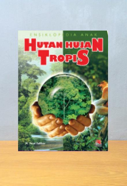 ENSIKLOPEDIA ANAK HUTAN HUJAN TROPIS, M. Yusuf Zulfikar