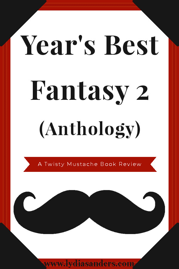Year's Best Fantasy 2 Anthology Review | Lydia Sanders #TwistyMustacheReviews