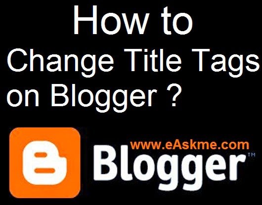 How to Change Title Tags on Blogger : eAskme