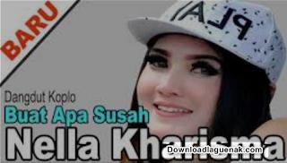 Download Lagu Nella Kharisma Buat Apa Susah Album Terbaru 2018