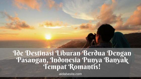 Ide Destinasi Liburan Berdua Dengan Pasangan, Indonesia Punya Banyak Tempat Romantis!