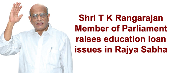 T K Rangarajan MP raises education loan issues in Parliament