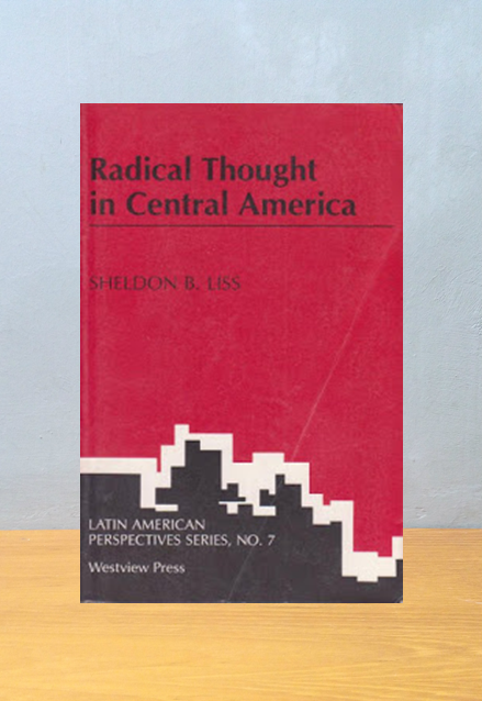 RADICAL THOUGHT IN CENTRAL AMERICA [LATIN AMERICAN PERSPECTIVES SERIES]