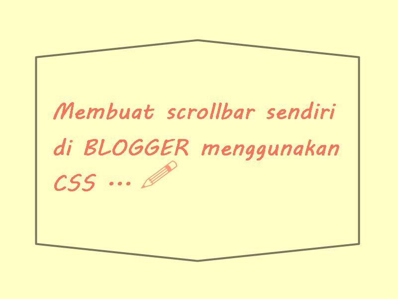 Cara Membuat Tampilan Scrollbar Sendiri di Blogger Menggunakan CSS