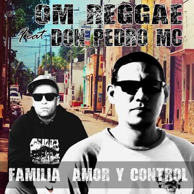 OM REGGAE & DON PEDRO MC - Familia, amor y control (Single 2016)