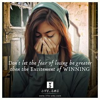 Don't let the fear of losing be greater