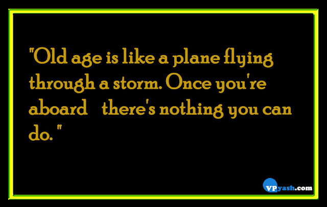 Old age is like a plane flying through a storm life quotes