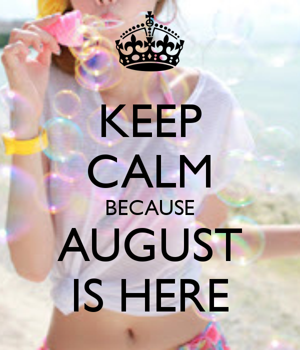 Keep Calm Because August Is Here From Keep Calm O Matic. U201c