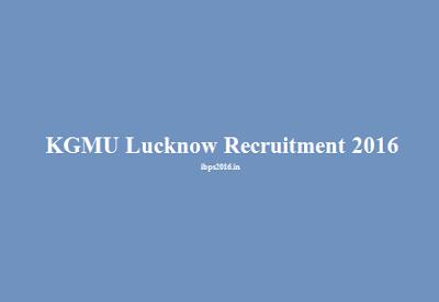 KGMU Lucknow Recruitment 2016