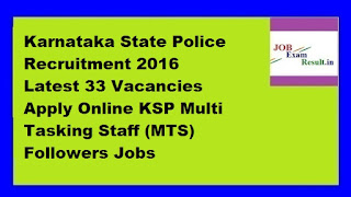Karnataka State Police Recruitment 2016 Latest 33 Vacancies Apply Online KSP Multi Tasking Staff (MTS) Followers Jobs