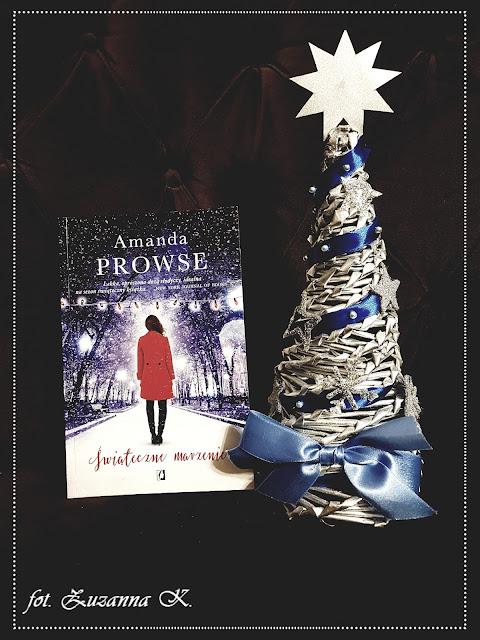 """Magiczny, świąteczny czas, gdy wszystko jest możliwe - """"Świąteczne marzenie"""" Amandy Prowse"""