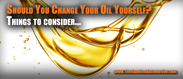 Should you change your own oil?  The Random Automotive Oil Change.