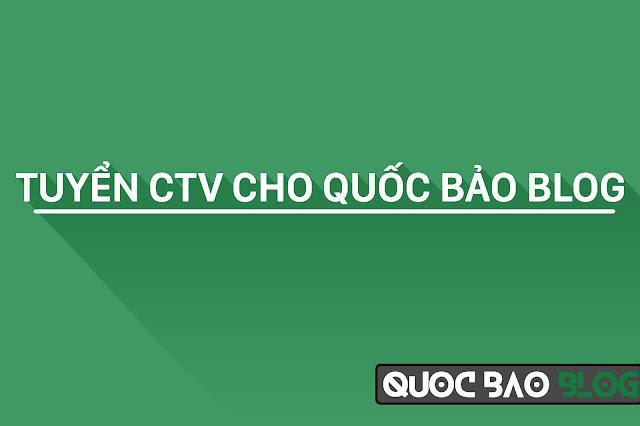 TUYỂN CTV CHO QUỐC BẢO BLOG