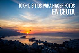 10 (+1) sitios para hacer fotos en Ceuta