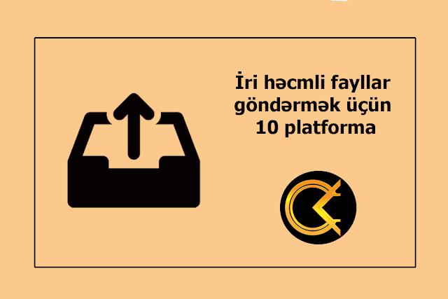 İri həcmli fayllar göndərmək üçün 10 platforma - Cavid Abasov
