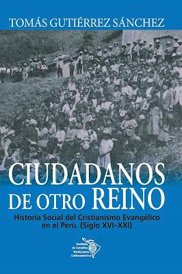 Ciudadanos de otro reino: Historia Social del Cristianismo Evangélico en el Perú