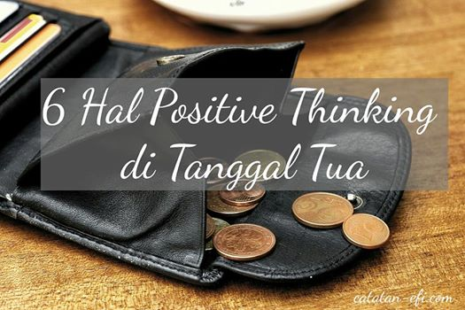 http://www.catatan-efi.com/2016/05/6-hal-positive-thinking-di-tanggal-tua.html
