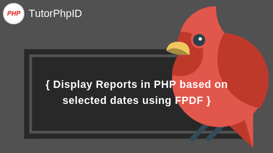 Display Reports in PHP based on selected dates using FPDF