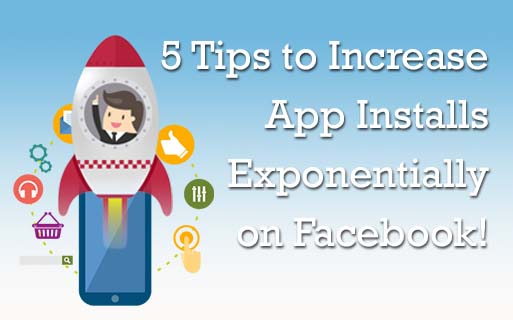 5 Tips to Increase App Installs Exponentially on Facebook!