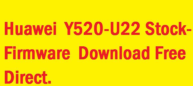 Free Download Huawei Y520-U22 Flash File